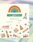 Montessori Activity Book: Montessori Activity Book for Preschool and Kindergarten: (ages 4-7), full of fun and worksheets Cover Image