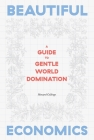 Beautiful Economics: A Guide to Gentle World Domination Cover Image