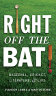 Right Off the Bat: Baseball, Cricket, Literature, and Life Cover Image