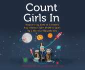 Count Girls in: Empowering Girls to Combine Any Interests with Stem to Open Up a World of Opportunity Cover Image