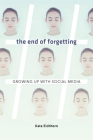 The End of Forgetting: Growing Up with Social Media Cover Image