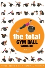 The Total Gym Ball Workout: Trade Secrets of a Personal Trainer Cover Image