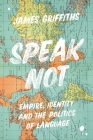 Speak Not: Empire, Identity and the Politics of Language Cover Image