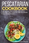 Pescatarian Cookbook: 40+Salad, Side dishes and pasta recipes for a healthy and balanced Pescatarian diet Cover Image