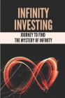 Infinity Investing: Journey To Find The Mystery Of Infinity: Mathematical Infinity Cover Image