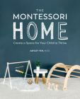 The Montessori Home: Create a Space for Your Child to Thrive Cover Image