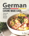 German Cuisine Made Easy: Tasty and Simple German Recipes Cover Image