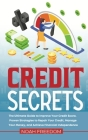 Credit Secrets: The Ultimate Guide to Improve Your Credit Score. Proven Strategies to Repair Your Credit, Manage Your Money, and Achie Cover Image
