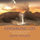 Assembling Life Lib/E: How Can Life Begin on Earth and Other Habitable Planets? Cover Image