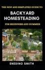 The New And Simplified Guide To Backyard Homesteading For Beginners And Dummies Cover Image