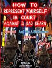 How to Represent yourself in Court Against 3 Bad Bears And win A Settlement: Win A Settlement Against Trans Union, Experian, Equifax Cover Image