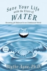 Save Your Life with the Elixir of Water: Becoming pH Balanced in an Unbalanced World - Large Print (How to Save Your Life #4) Cover Image
