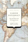 Career Diplomacy: Life and Work in the US Foreign Service, Third Edition Cover Image