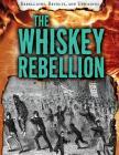 The Whiskey Rebellion (Rebellions) Cover Image