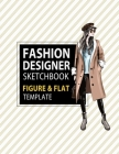 Fashion Designer Sketchbook Figure & Flat Template: Easily Sketching and Building Your Fashion Design Portfolio with Large Female Croquis & Drawing Yo Cover Image