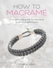 How to Macrame: The essential guide to macrame knots and techniques Cover Image