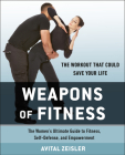 Weapons of Fitness: The Women's Ultimate Guide to Fitness, Self-Defense, and Empowerment Cover Image