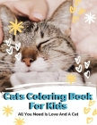 Cats Coloring Book For Kids All I Need Is Love And A Cat: Gifts For Kids. Cover Image