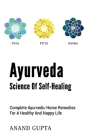 Ayurveda - Science of Self-Healing: Complete Ayurvedic Home Remedies for a Healthy and Happy Life Cover Image