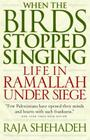 When the Birds Stopped Singing: Life in Ramallah Under Siege Cover Image