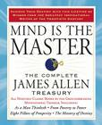 Mind is the Master: The Complete James Allen Treasury Cover Image