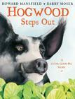 Hogwood Steps Out: A Good, Good Pig Story Cover Image