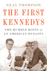 The First Kennedys: The Humble Roots of an American Dynasty Cover Image