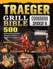 Traeger Grill Bible Cookbook 2021: 500 Delicious Dependable Recipes for Smart People on A Budget Cover Image