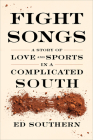Fight Songs: A Story of Love and Sports in a Complicated South Cover Image