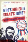 Who's Buried in Grant's Tomb?: A Tour of Presidential Gravesites Cover Image