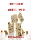 Candy Recipes, Assorted Candies: 47 Different Recipes, Divinity, Gelatin, Hard, Liqueur, Mints, Lollypop, Red Hot Divinity Cover Image