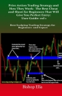 Price Action Trading Strategy: The Best Cheat and Sheet for Beginners That Will Give You Perfect Entry: User Guide: vol 1: Best Scalping Trading Stra Cover Image