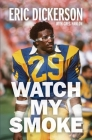 Watch My Smoke: The Eric Dickerson Story Cover Image