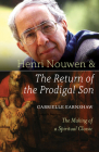 Henri Nouwen and The Return of the Prodigal Son: The Making of a Spiritual Classic Cover Image