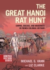 The Great Hanoi Rat Hunt: Empire, Disease, and Modernity in French Colonial Vietnam (Graphic History) Cover Image