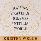 Raising Grateful Kids in an Entitled World: How One Family Learned That Saying No Can Lead to Life's Biggest Yes Cover Image