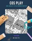 Cos Play: AN ADULT COLORING BOOK: A Cos Play Coloring Book For Adults Cover Image