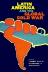 Latin America and the Global Cold War (New Cold War History) Cover Image