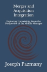 Merger and Acquisition Integration: Exploring Uncertainty From the Perspective of the Middle Manager Cover Image