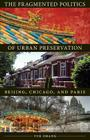 The Fragmented Politics of Urban Preservation: Beijing, Chicago, and Paris (Globalization and Community) Cover Image