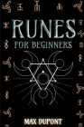 Runes for Beginners: The Complete Guide to Discover the Ancient Knowledge of Elder Futhark Runes. Learn How Reading Runes in Divination and Cover Image