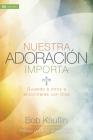 Nuestra adoración importa: Guiando a otros a encontrarse con Dios Cover Image