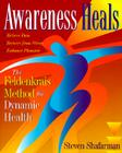 Awareness Heals: The Feldenkrais Method For Dynamic Health Cover Image