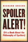 Spoiler Alert!: (It's a Book about the Philosophy of Spoilers) Cover Image