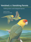 Vanished and Vanishing Parrots: Profiling Extinct and Endangered Species Cover Image