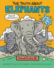 The Truth About Elephants: Seriously Funny Facts About Your Favorite Animals Cover Image