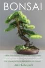 BONSAI - Coltiva il tuo piccolo giardino zen giapponese: La guida completa per principianti su come coltivare e prendersi cura, dei propri alberi bons Cover Image