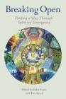 Breaking Open: Finding a Way Through Spiritual Emergencies Cover Image
