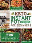 Keto Instant Pot Cookbook for Beginners: 600 Ketogenic Diet Pressure Cooker Recipes for Nutritious, Ready-to-Go Meals (28 Days Meal Plan Included) Cover Image