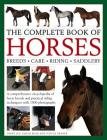 The Complete Book of Horses: Breeds, Care, Riding, Saddlery: A Comprehensive Encyclopedia of Horse Breeds and Practical Riding Techniques with 1500 Ph Cover Image